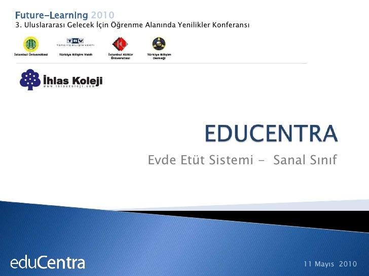 Future-Learning 20103. Uluslararası Gelecek İçin Öğrenme Alanında Yenilikler Konferansı<br />EDUCENTRA<br />Evde Etüt Sist...
