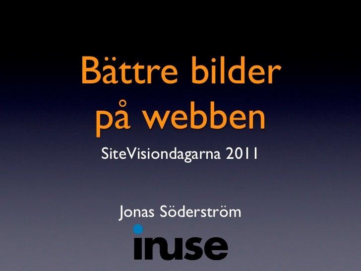 Bättre bilder på webben SiteVisiondagarna 2011   Jonas Söderström