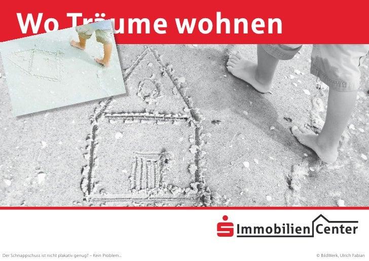 Wo Träume wohnen                                                                     S Immobilien Center Der Schnappschuss...