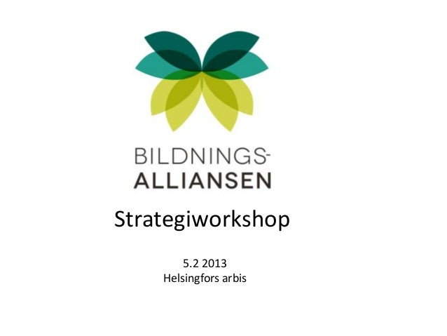 Strategiworkshop        5.2 2013    Helsingfors arbis