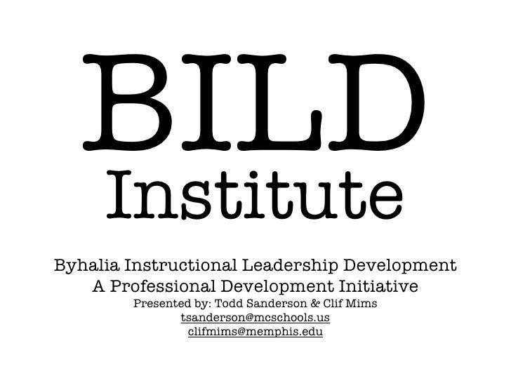 BILD   Institute Byhalia Instructional Leadership Development    A Professional Development Initiative         Presented b...