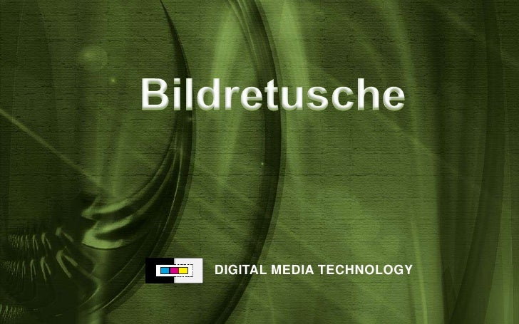 Bildretusche<br />DIGITAL MEDIA TECHNOLOGY<br />