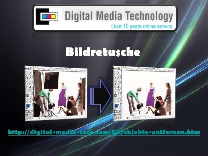 Bildretusche<br />http://digital-media-tech.com/DE/objekte-entfernen.htm<br />