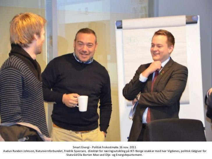 Smart Energi - Politisk frokostmøte.16 nov. 2011Audun Randen Johnson, Naturvernforbundet, Fredrik Syversen, direktør for n...