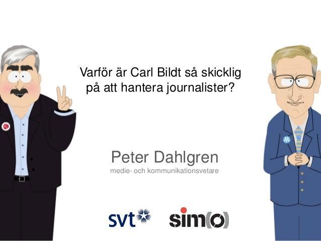 Varför är Carl Bildt så skicklig på att hantera journalister?  Peter Dahlgren medie- och kommunikationsvetare