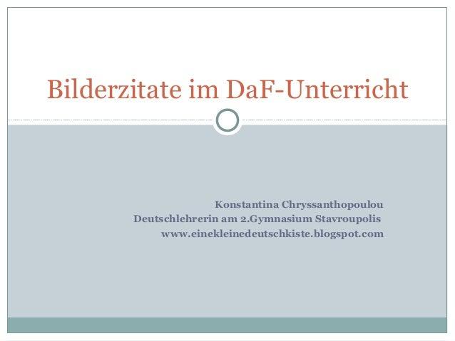 Bilderzitate im DaF-Unterricht  Konstantina Chryssanthopoulou  Deutschlehrerin am 2.Gymnasium Stavroupolis  www.einekleine...