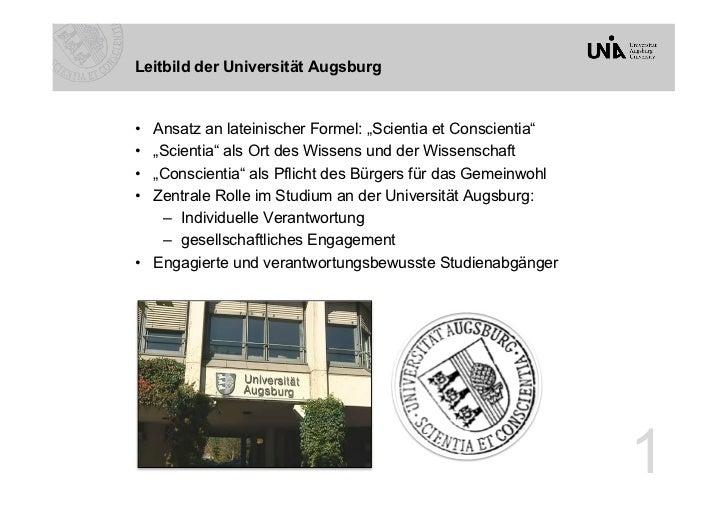 """Leitbild der Universität Augsburg• Ansatz an lateinischer Formel: """"Scientia et Conscientia""""• """"Scientia"""" als Ort des Wiss..."""