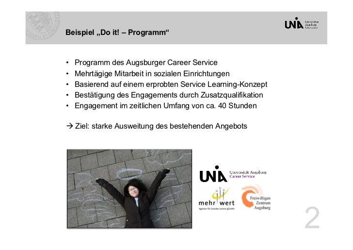 """Beispiel """"Do it! – Programm""""•   Programm des Augsburger Career Service•   Mehrtägige Mitarbeit in sozialen Einrichtungen..."""