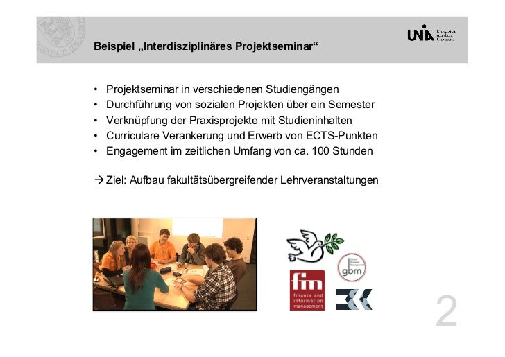 """Beispiel """"Interdisziplinäres Projektseminar""""•   Projektseminar in verschiedenen Studiengängen•   Durchführung von sozial..."""