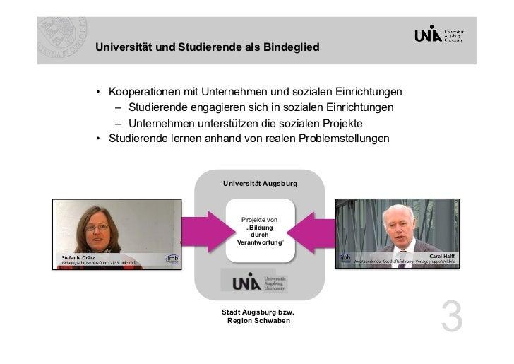 Universität und Studierende als Bindeglied• Kooperationen mit Unternehmen und sozialen Einrichtungen    – Studierende en...