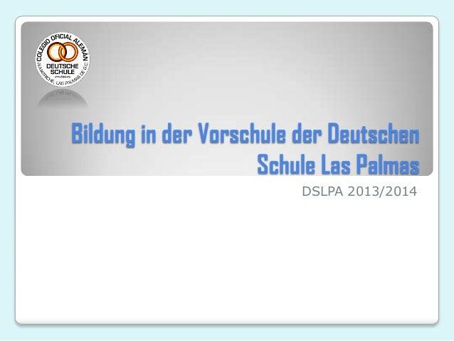 Bildung in der Vorschule der Deutschen Schule Las Palmas DSLPA 2013/2014