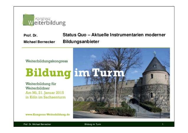 Prof. Dr. Michael Bernecker Bildung im Turm 1 Status Quo – Aktuelle Instrumentarien moderner Bildungsanbieter Prof. Dr. Mi...