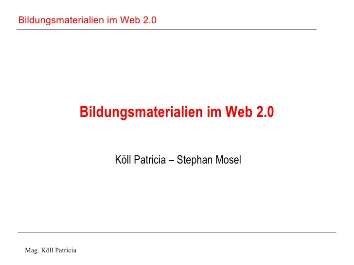 Bildungsmaterialien im Web 2.0 Köll Patricia – Stephan Mosel