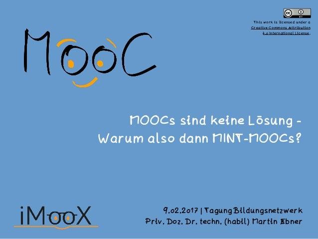 MOOCs sind keine Lösung -  Warum also dann MINT-MOOCs? 9.02.2017 | Tagung Bildungsnetzwerk Priv. Doz. Dr. techn. (habil) ...