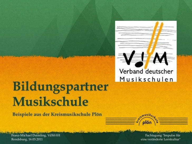 Bildungspartner Musikschule<br />Beispiele aus der Kreismusikschule Plön<br />Franz-Michael Deimling, VdM-SH Rendsburg, 16...