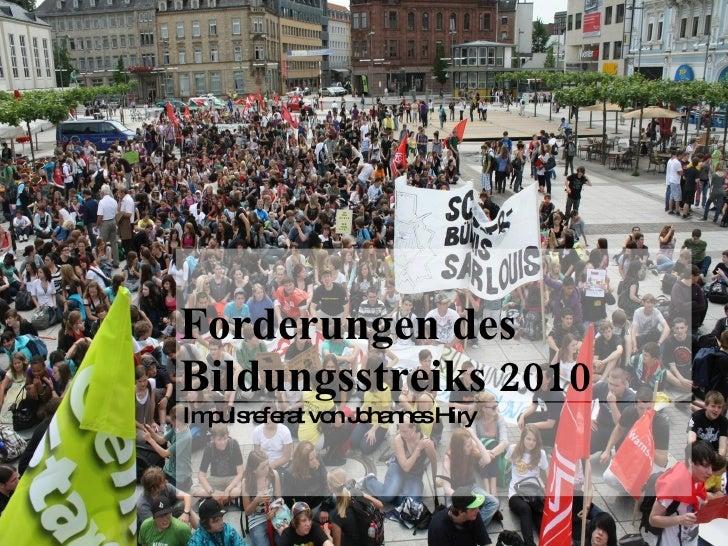 Forderungen des Bildungsstreiks 2010 Impulsreferat von Johannes Hiry