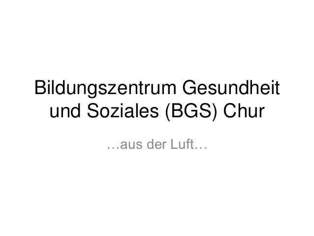 Bildungszentrum Gesundheitund Soziales (BGS) Chur…aus der Luft…