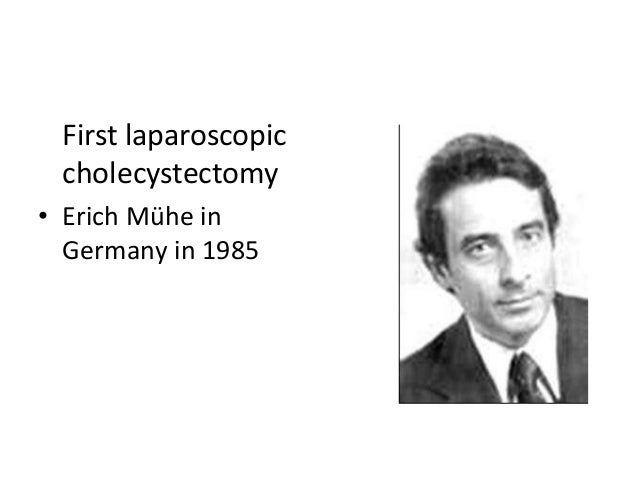 First laparoscopic cholecystectomy • Erich Mühe in Germany in 1985