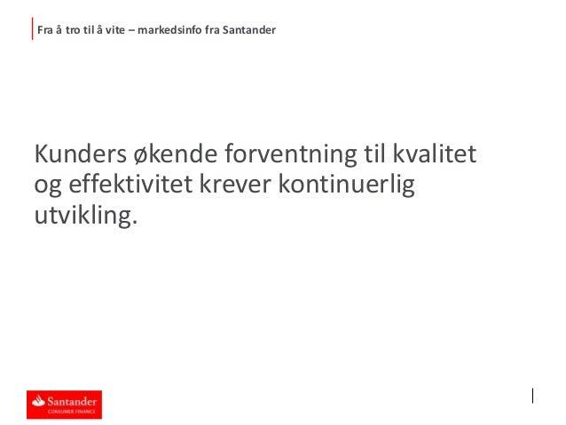 Bilfaglig frokostmøte - Fra å tro til å vite. Santander Consumer Bank 09.04.2014 Slide 2