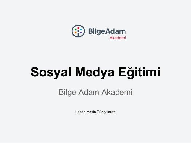 Sosyal Medya Eğitimi Bilge Adam Akademi Hasan Yasin Türkyılmaz