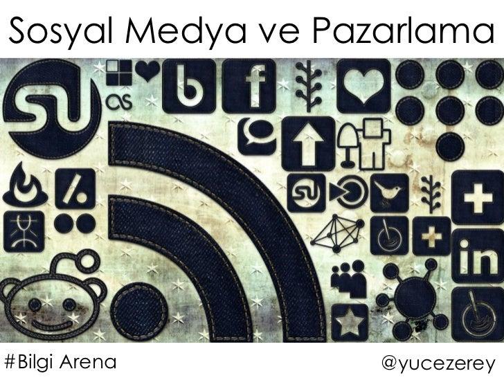 Sosyal Medya ve Pazarlama#Bilgi Arena       @yucezerey