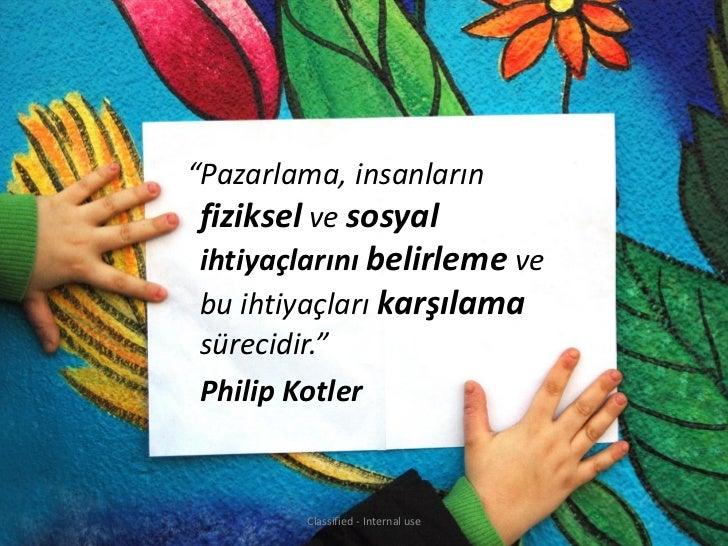 """""""Pazarlama, insanların fiziksel ve sosyal ihtiyaçlarını belirleme ve bu ihtiyaçları karşılama sürecidir."""" Philip Kotler   ..."""