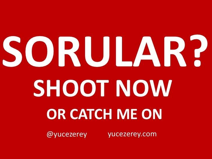 SORULAR? SHOOT NOW OR CATCH ME ON @yucezerey   yucezerey.com