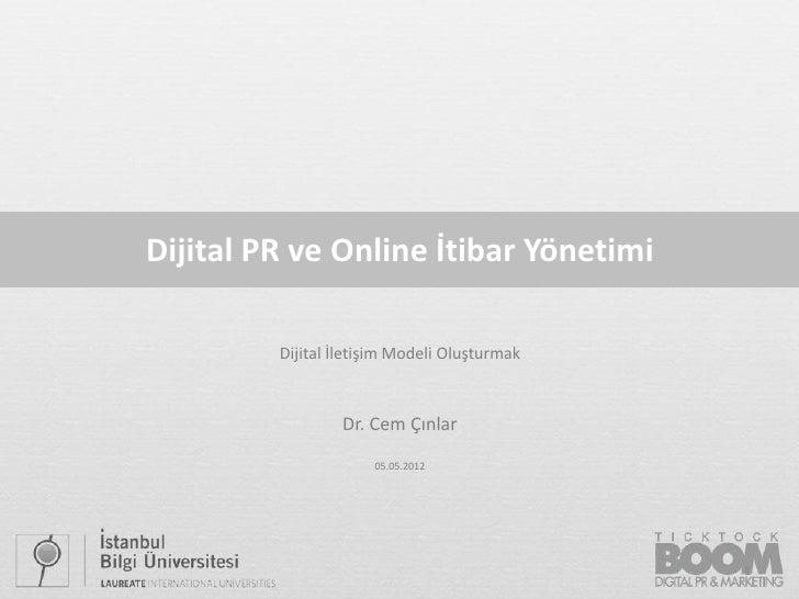 Dijital PR ve Online İtibar Yönetimi         Dijital İletişim Modeli Oluşturmak                 Dr. Cem Çınlar            ...