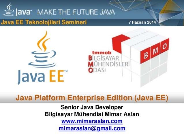 Java Platform Enterprise Edition (Java EE) 7 Haziran 2014 Senior Java Developer Bilgisayar Mühendisi Mimar Aslan www.mimar...