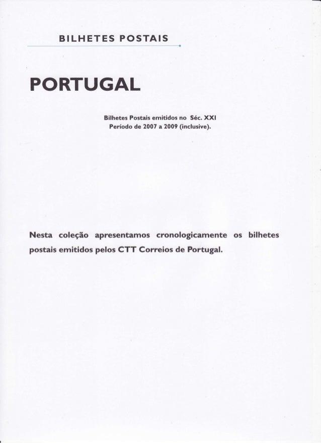BI LHE T E S P O S T AIS  PORTUGAL Bilhetes Postais emitidos no Séc. XXI Período de 2007 a2009 (inclusive).  Nesta coleção...