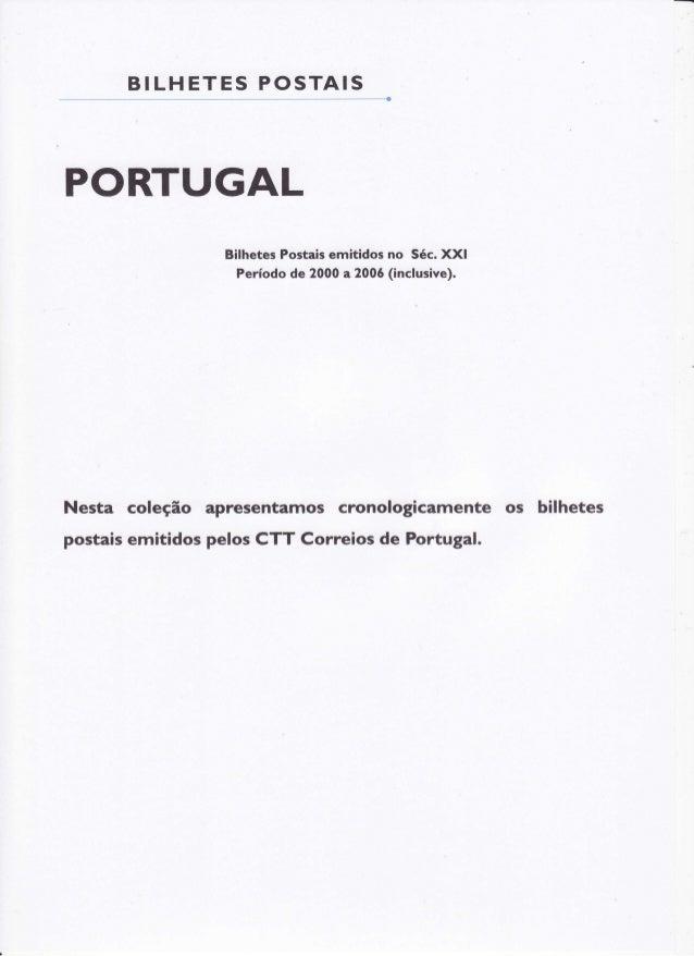 BI LHE T E S P O S T AIS  PORTUGAL Bilhetes Postais emitidos no Séc. XXI Período de 2000 a 200ó (inclusive).  Nesta coleçã...