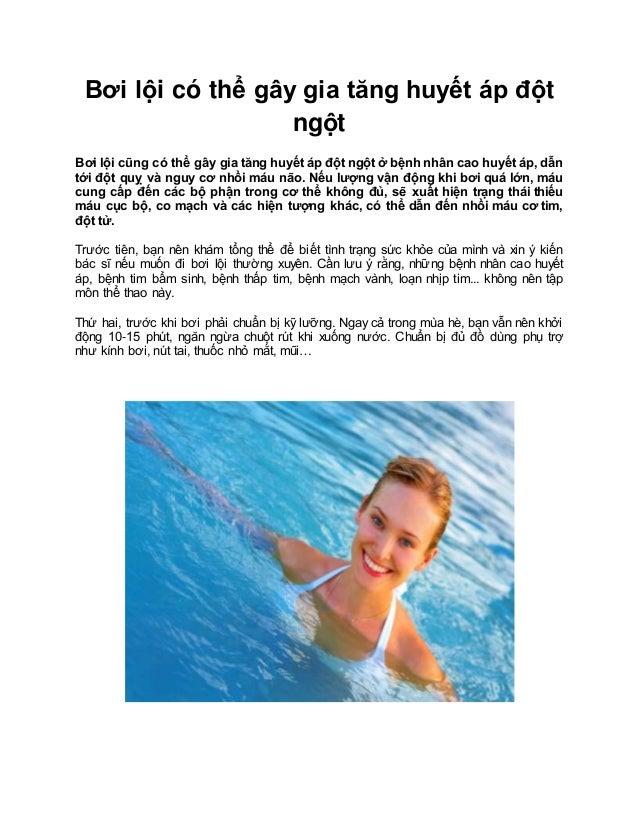 Bơi lội có thể gây gia tăng huyết áp đột ngột Bơi lội cũng có thể gây gia tăng huyết áp đột ngột ở bệnh nhân cao huyết áp,...