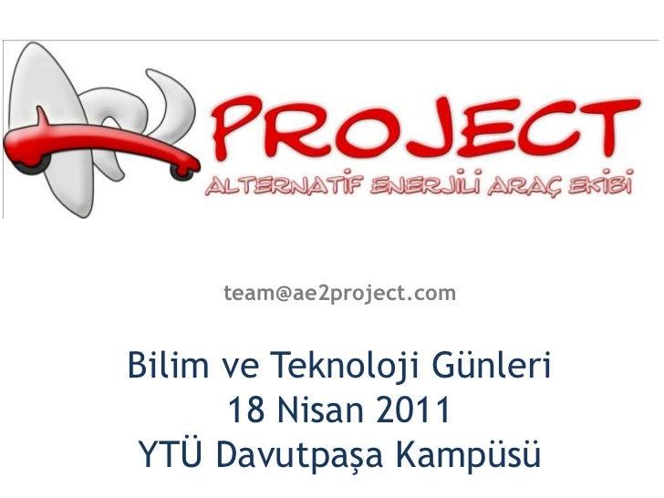 team@ae2project.com<br />Bilim ve Teknoloji Günleri18 Nisan 2011YTÜ Davutpaşa Kampüsü<br />