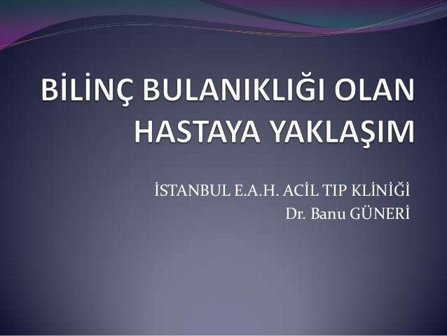 İSTANBUL E.A.H. ACİL TIP KLİNİĞİ                Dr. Banu GÜNERİ
