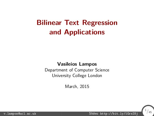 Bilinear Text Regression and Applications Vasileios Lampos Department of Computer Science University College London March,...