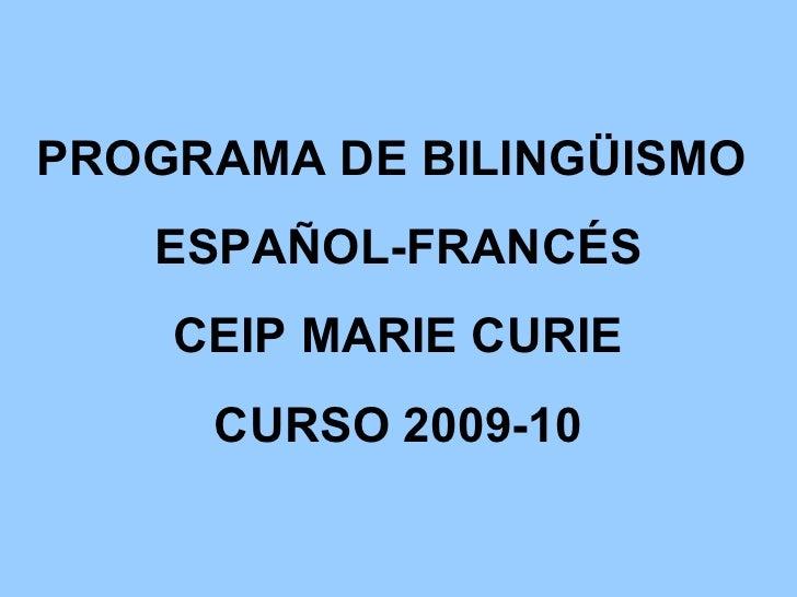 PROGRAMA DE BILINGÜISMO  ESPAÑOL-FRANCÉS CEIP MARIE CURIE CURSO 2009-10