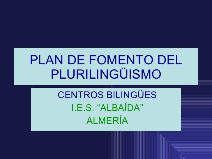 "PLAN DE FOMENTO DEL PLURILINGÜISMO CENTROS BILINGÜES I.E.S. ""ALBAÍDA"" ALMERÍA"