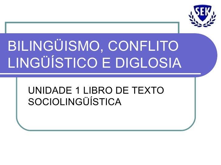 BILINGÜISMO, CONFLITO LINGÜÍSTICO E DIGLOSIA UNIDADE 1 LIBRO DE TEXTO SOCIOLINGÜÍSTICA