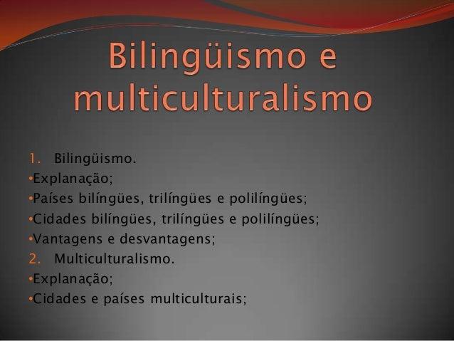 1. Bilingüismo.•Explanação;•Países bilíngües, trilíngües e polilíngües;•Cidades bilíngües, trilíngües e polilíngües;•Vanta...