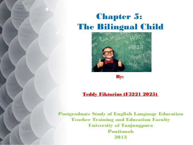 Chapter 5: The Bilingual Child  By:  Teddy Fiktorius (F5221 2025)  Postgraduate Study of English Language Education Teache...
