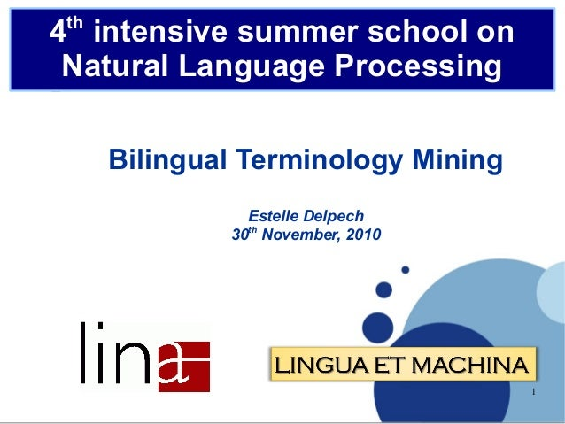 th  4 intensive summer school on Natural Language Processing Bilingual Terminology Mining Estelle Delpech 30th November, 2...
