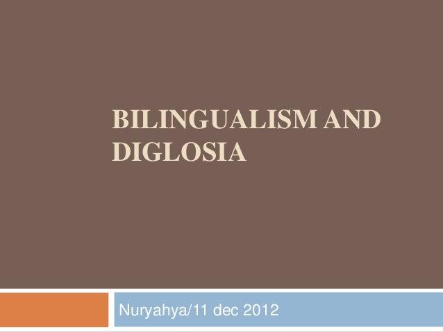 BILINGUALISM ANDDIGLOSIANuryahya/11 dec 2012