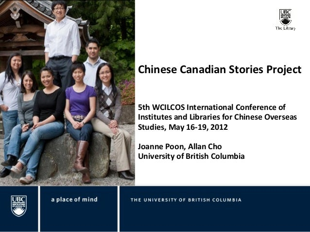 Chinese Canadian Stories Project5th WCILCOS International Conference ofInstitutes and Libraries for Chinese OverseasStudie...