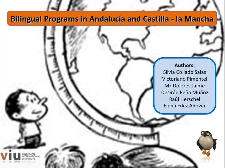 Bilingual Programs in Andalucía and Castilla - la Mancha Authors: Silvia Collado Salas Victoriano Pimentel Mª Dolores Jaim...