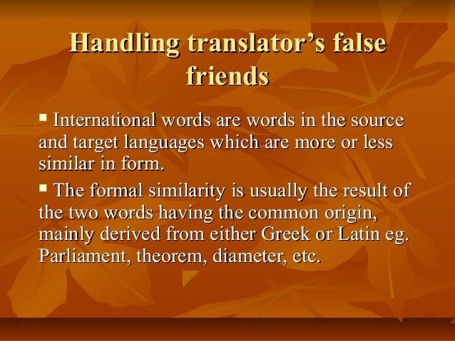 Handling translator's falseHandling translator's false friendsfriends  International words are words in the sourceInterna...