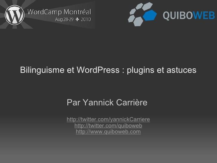 Bilinguisme et WordPress : plugins et astuces Par Yannick Carrière    http://twitter.com/yannickCarriere http://twitter.c...