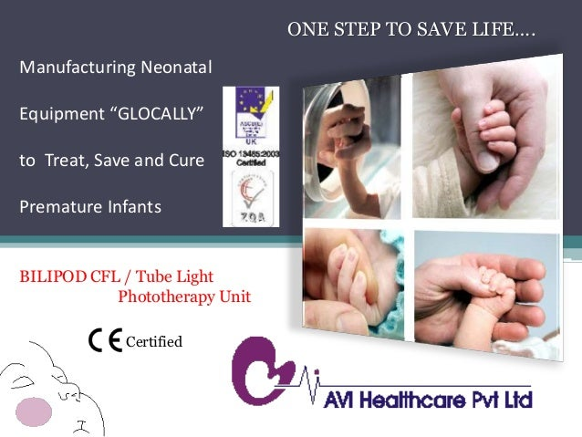 "Manufacturing Neonatal Equipment ""GLOCALLY"" to Treat, Save and Cure Premature Infants ONE STEP TO SAVE LIFE…. BILIPOD CFL ..."