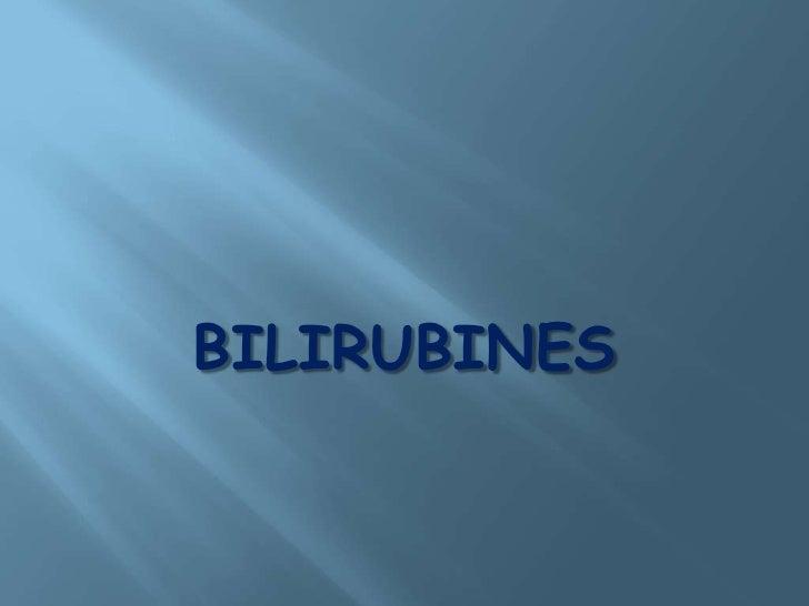 BILIRUBINES<br />