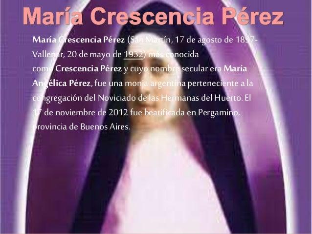María Crescencia Pérez (San Martín, 17 de agosto de 1897- Vallenar, 20 de mayo de 1932) más conocida como CrescenciaPérez ...