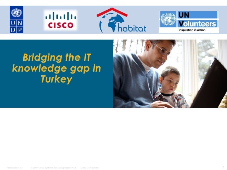 Bridging the IT     knowledge gap in           TurkeyPresentation_ID   © 2007 Cisco Systems, Inc. All rights reserved.   C...